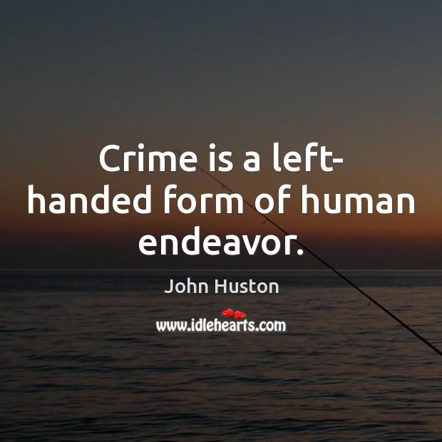Image, Crime is a left- handed form of human endeavor.