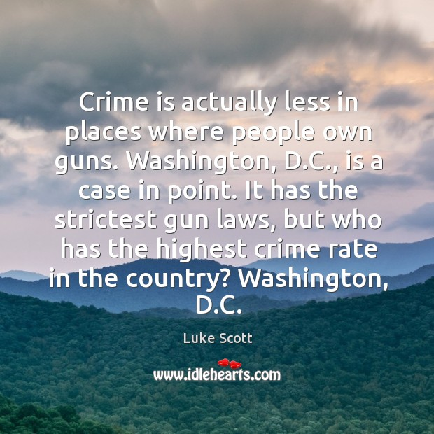 Crime is actually less in places where people own guns. Washington, D. Image