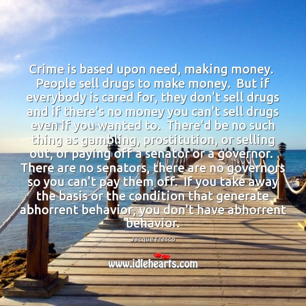 Crime is based upon need, making money.  People sell drugs to make Image