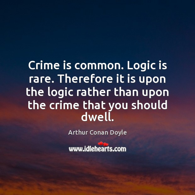Crime is common. Logic is rare. Therefore it is upon the logic Image