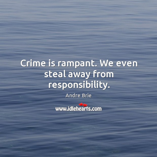 Crime is rampant. We even steal away from responsibility. Image