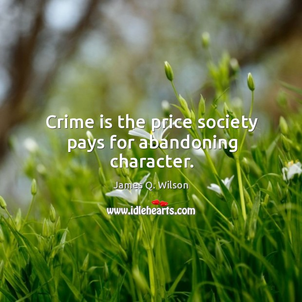Image, Crime is the price society pays for abandoning character.