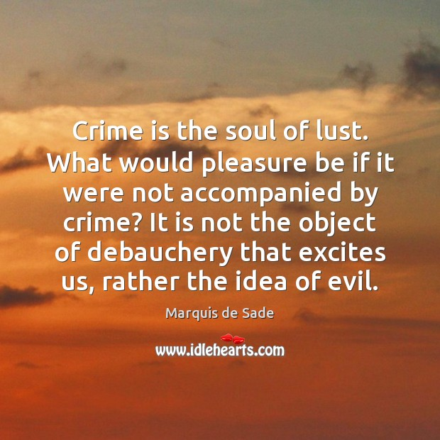 Crime is the soul of lust. What would pleasure be if it Marquis de Sade Picture Quote