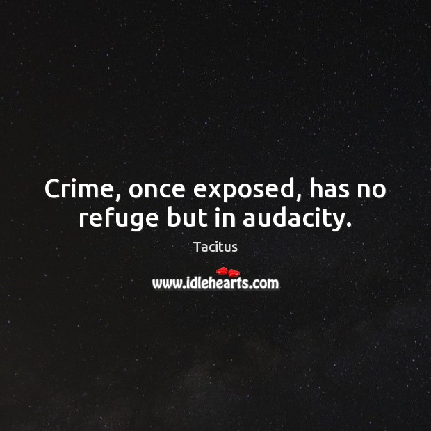 Crime, once exposed, has no refuge but in audacity. Tacitus Picture Quote