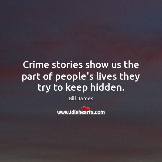 Crime stories show us the part of people's lives they try to keep hidden. Image