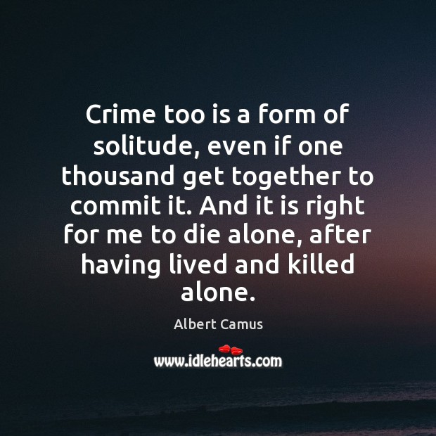 Image, Crime too is a form of solitude, even if one thousand get