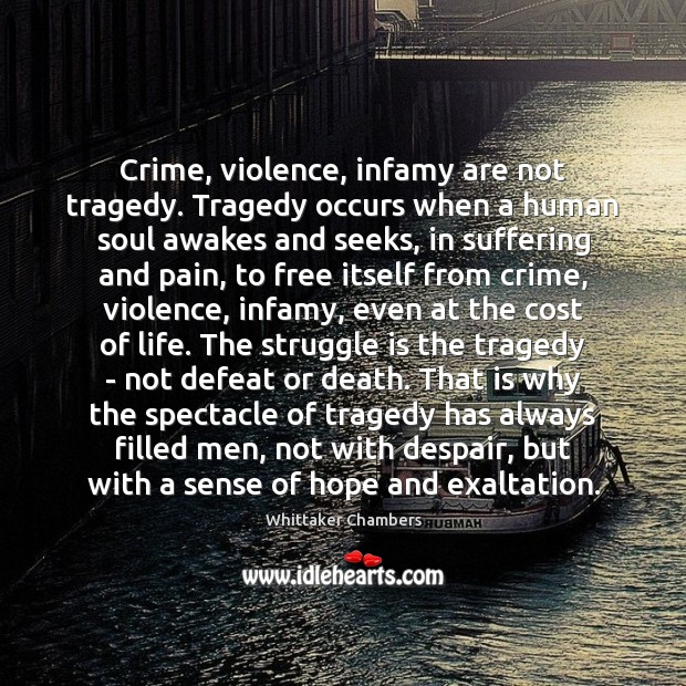 Crime, violence, infamy are not tragedy. Tragedy occurs when a human soul Whittaker Chambers Picture Quote