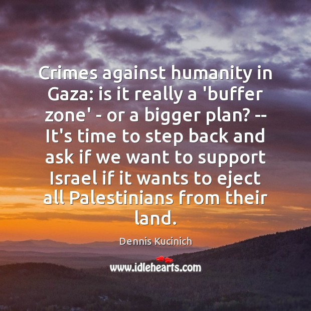 Crimes against humanity in Gaza: is it really a 'buffer zone' – Dennis Kucinich Picture Quote