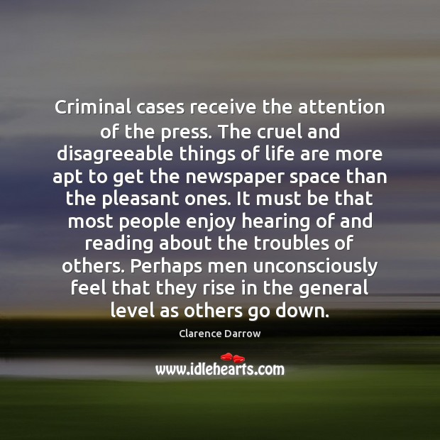 Criminal cases receive the attention of the press. The cruel and disagreeable Image
