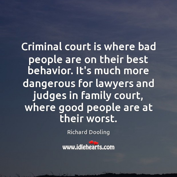 Criminal court is where bad people are on their best behavior. It's Image