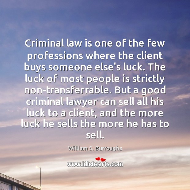 Criminal law is one of the few professions where the client buys Image