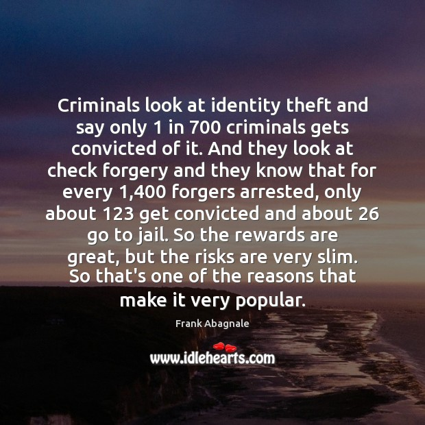 Criminals look at identity theft and say only 1 in 700 criminals gets convicted Image