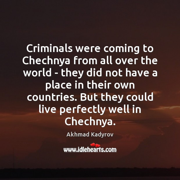 Image, Criminals were coming to Chechnya from all over the world – they