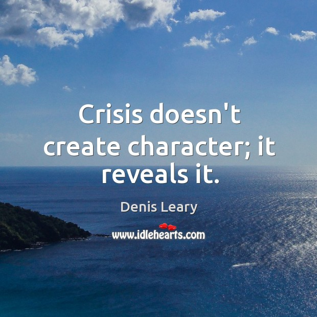 Image, Crisis doesn't create character; it reveals it.