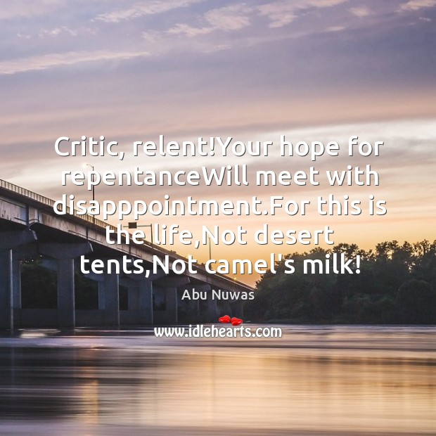 Critic, relent!Your hope for repentanceWill meet with disapppointment.For this is Image