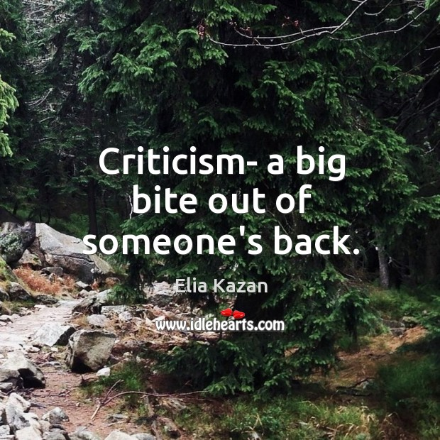 Criticism- a big bite out of someone's back. Elia Kazan Picture Quote