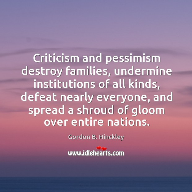 Criticism and pessimism destroy families, undermine institutions of all kinds Image