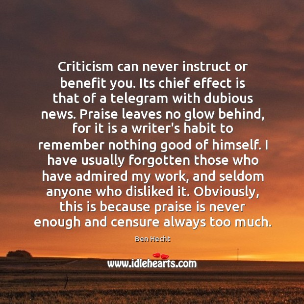 Image, Criticism can never instruct or benefit you. Its chief effect is that