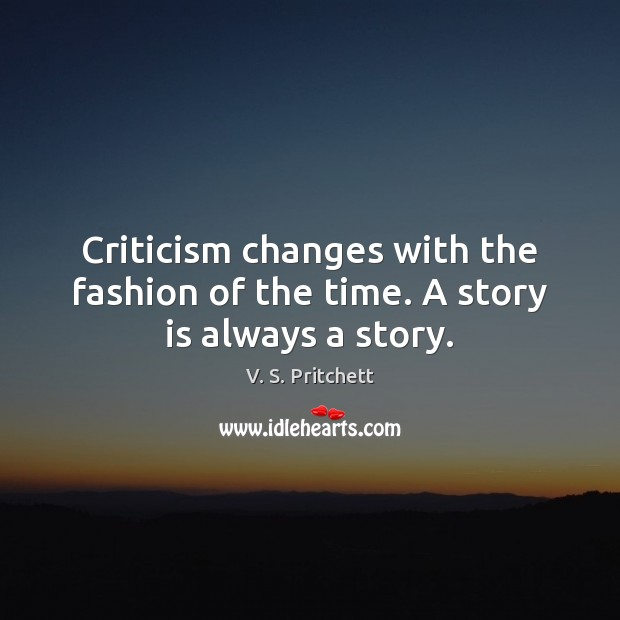 Criticism changes with the fashion of the time. A story is always a story. Image