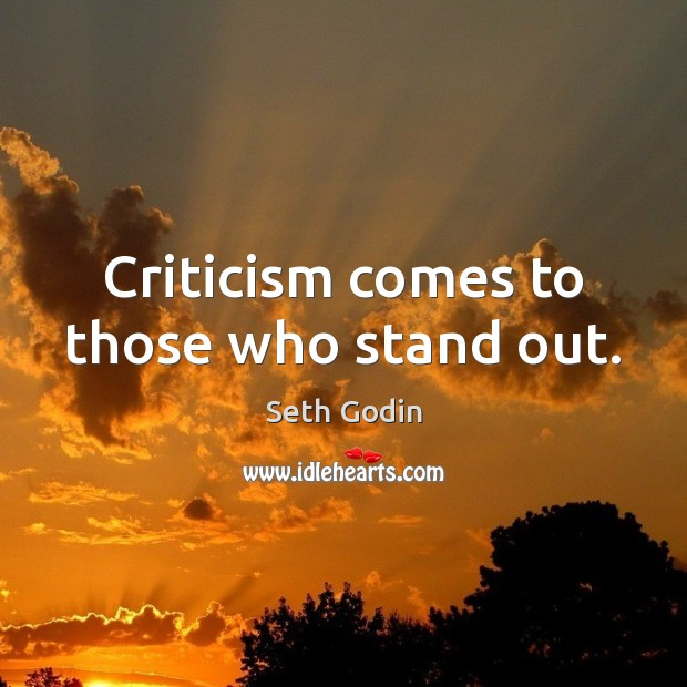 Criticism comes to those who stand out. Seth Godin Picture Quote