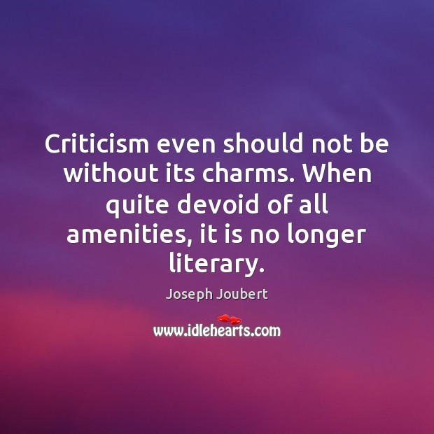 Criticism even should not be without its charms. When quite devoid of Image