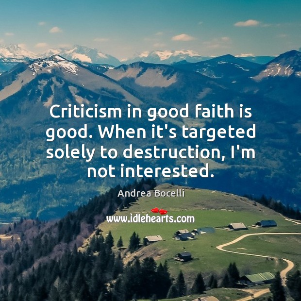 Image, Criticism in good faith is good. When it's targeted solely to destruction,