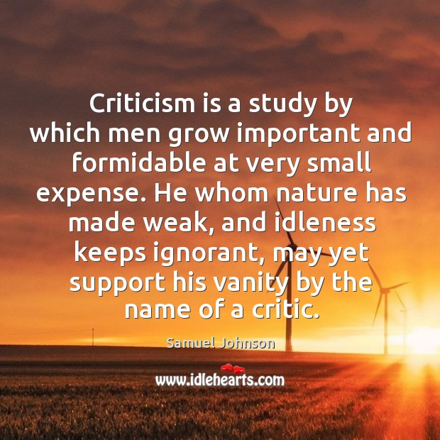 Criticism is a study by which men grow important and formidable at Image