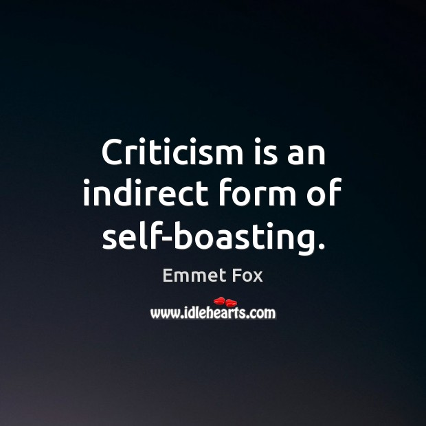 Criticism is an indirect form of self-boasting. Emmet Fox Picture Quote