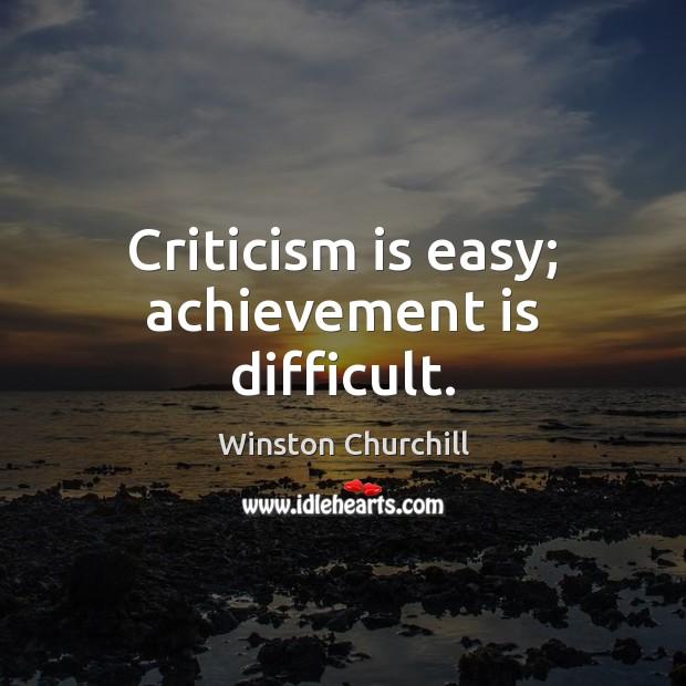 Criticism is easy; achievement is difficult. Achievement Quotes Image