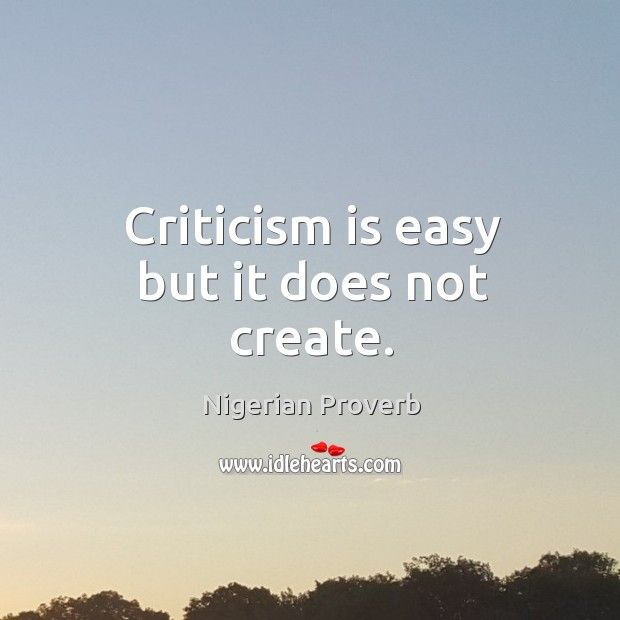 Image, Criticism is easy but it does not create.