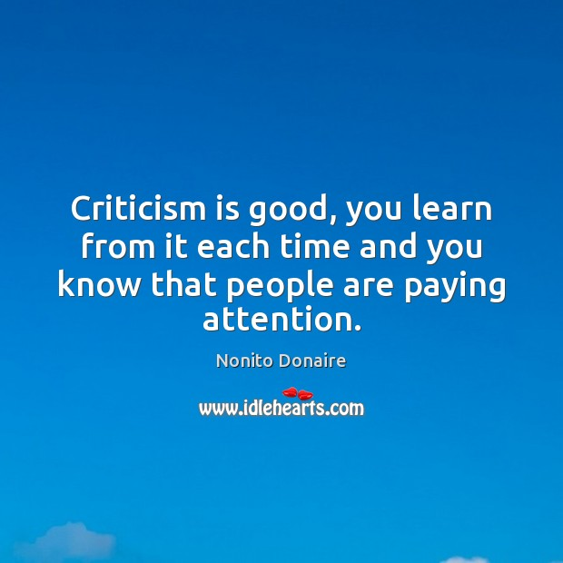 Criticism is good, you learn from it each time and you know Nonito Donaire Picture Quote