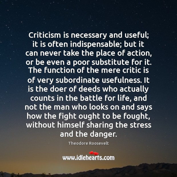 Criticism is necessary and useful; it is often indispensable; but it can Image