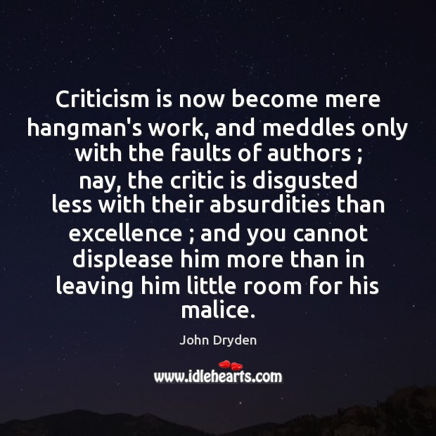 Criticism is now become mere hangman's work, and meddles only with the Image