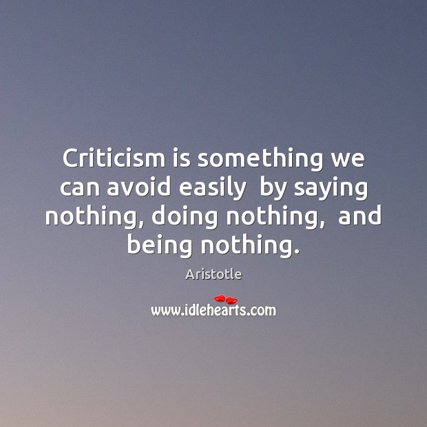 Image, Criticism is something we can avoid easily  by saying nothing, doing nothing,