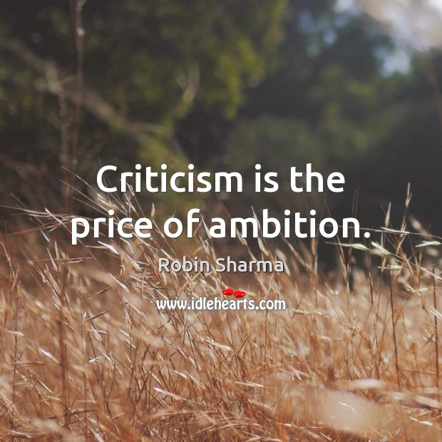 Image, Criticism is the price of ambition.