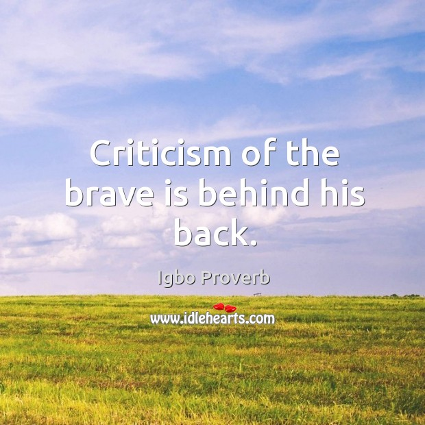 Criticism of the brave is behind his back. Igbo Proverbs Image