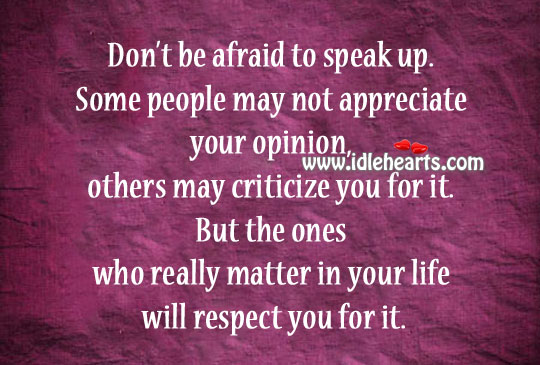 Afraid, Appreciate, Life, May, Opinion, People, Respect, Speak, Will