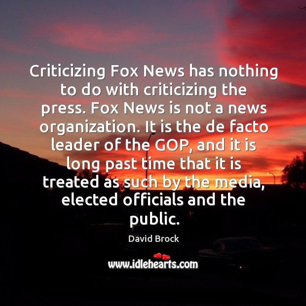 Criticizing fox news has nothing to do with criticizing the press. Fox news is not a news organization. Image
