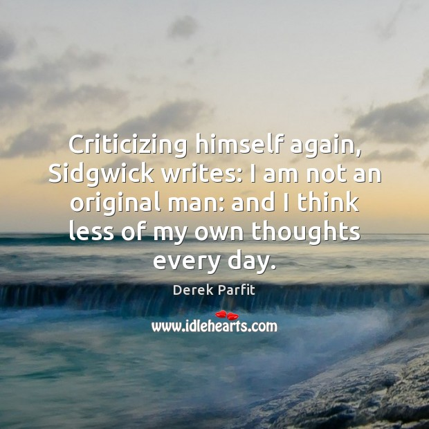Criticizing himself again, Sidgwick writes: I am not an original man: and Image