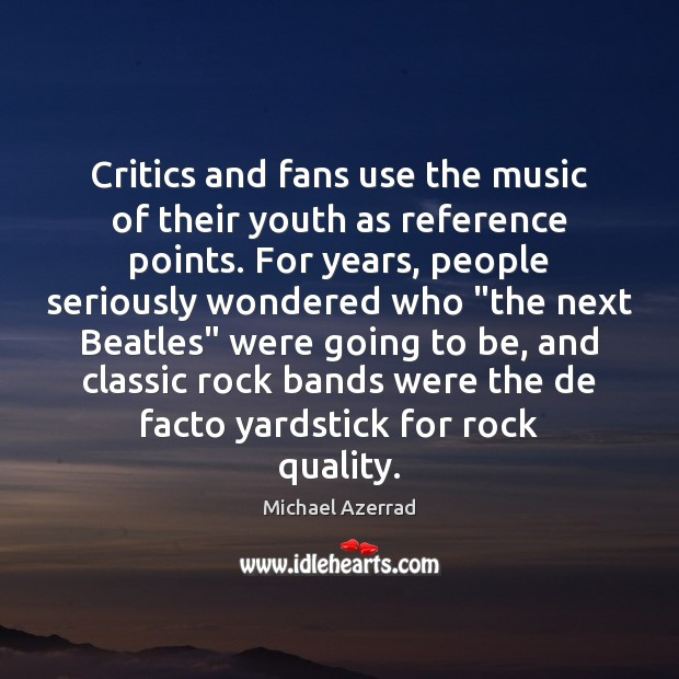 Critics and fans use the music of their youth as reference points. Image