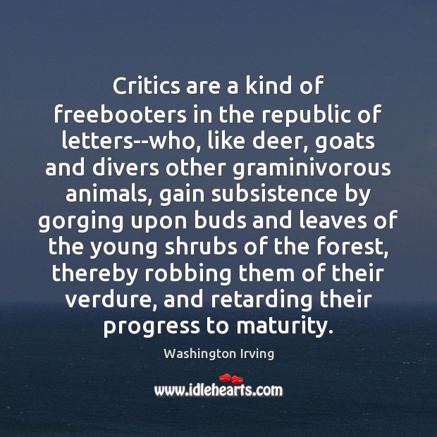 Critics are a kind of freebooters in the republic of letters–who, like Washington Irving Picture Quote