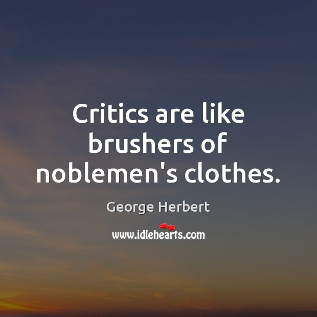Critics are like brushers of noblemen's clothes. Image
