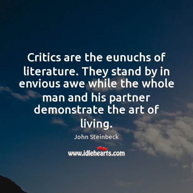 Critics are the eunuchs of literature. They stand by in envious awe Image