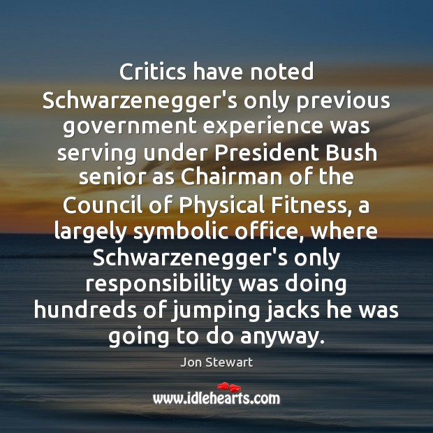 Critics have noted Schwarzenegger's only previous government experience was serving under President Fitness Quotes Image