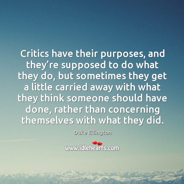 Critics have their purposes, and they're supposed to do what they do Image