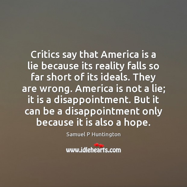 Critics say that America is a lie because its reality falls so Samuel P Huntington Picture Quote