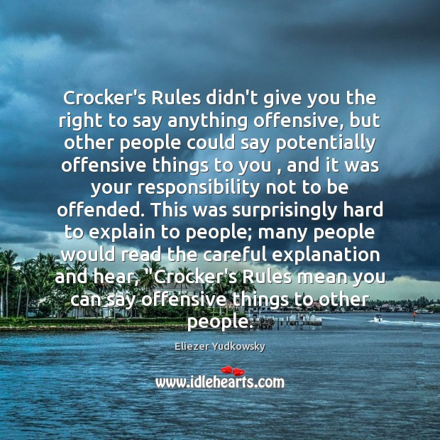 Crocker's Rules didn't give you the right to say anything offensive, but Eliezer Yudkowsky Picture Quote