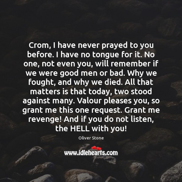Crom, I have never prayed to you before. I have no tongue Oliver Stone Picture Quote