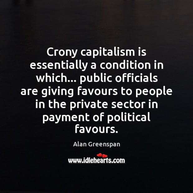 Crony capitalism is essentially a condition in which… public officials are giving Capitalism Quotes Image