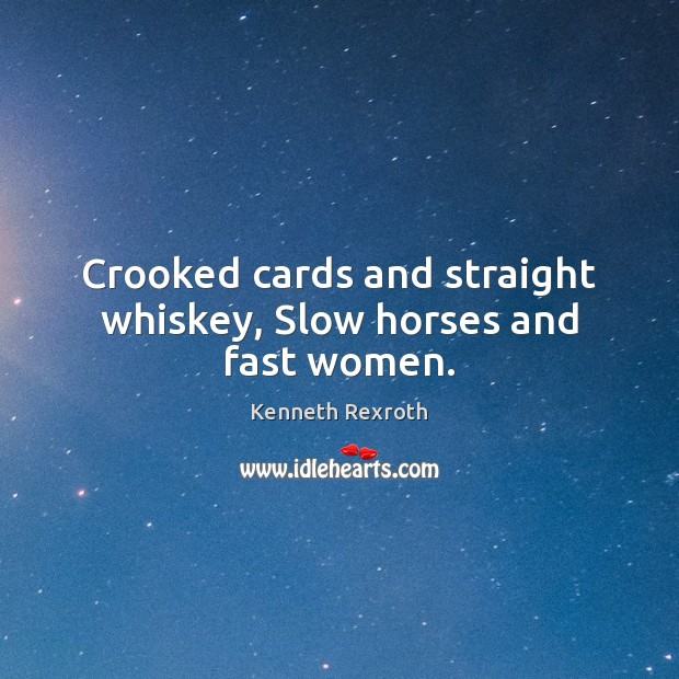 Image, Crooked cards and straight whiskey, Slow horses and fast women.